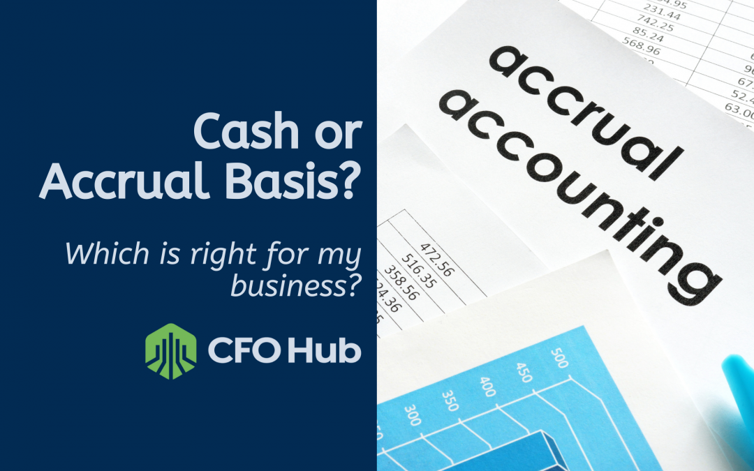 Cash or Accrual Which is Right for my Business?