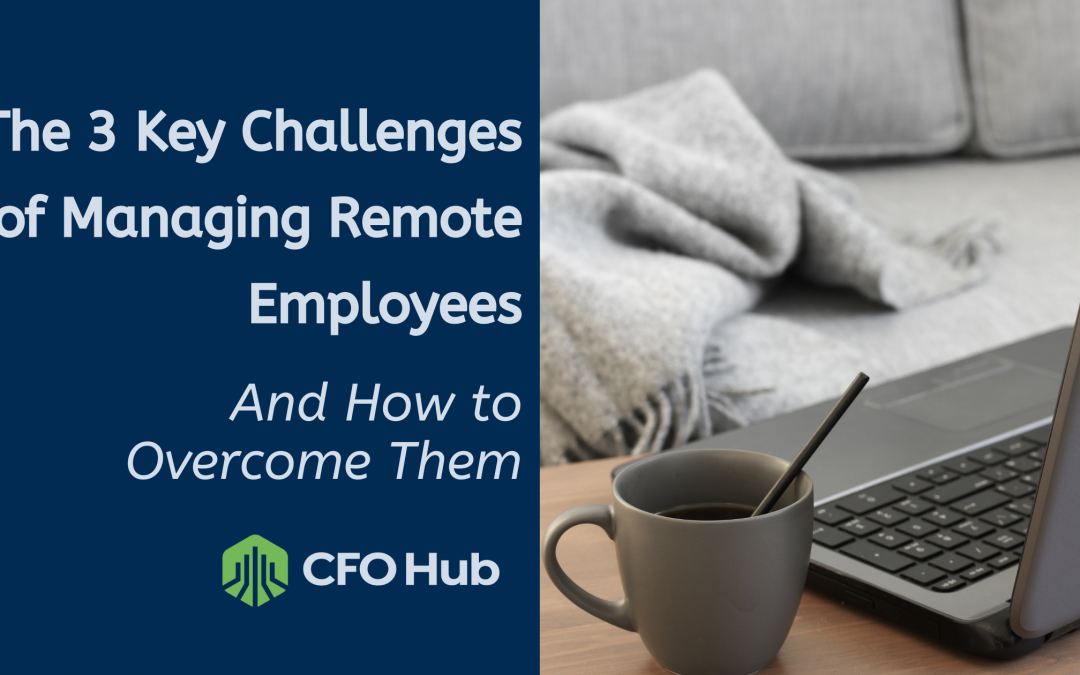 The 3 Key Challenges of Managing Remote Employees and How to Overcome Them