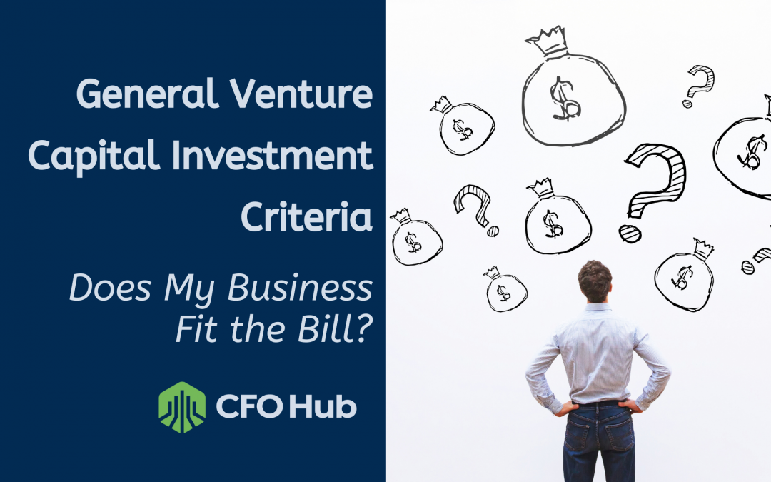 General Venture Capital Investment Criteria. Does My Business Fit the Bill?